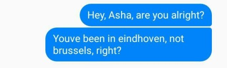 Привет, Аша, ты в порядке? Ты ведь была в Эйндховене, не Брюсселе?